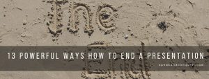 13 Powerful Ways How to End a Presentation