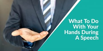 What To Do With Your Hands During a Speech?