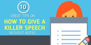 10 great tips on how to give a killer speech without notes?