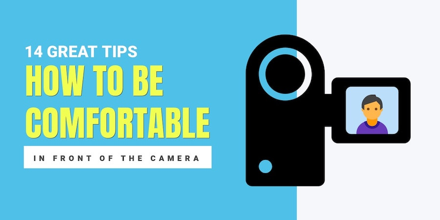 How to be comfortable in front of a video camera? 14 great tips