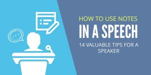 How to Use Notes in a Speech: 14 valuable tips for a speaker
