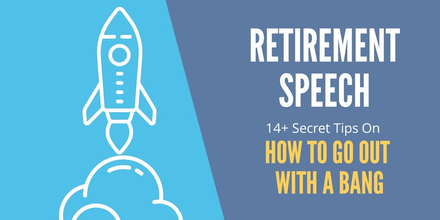 Retirement Speech: 14+ Secret Tips on How To Go Out With A Bang