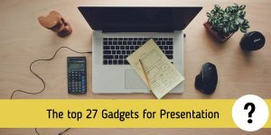 The top 27 Gadgets for Presentation and Public Speaking