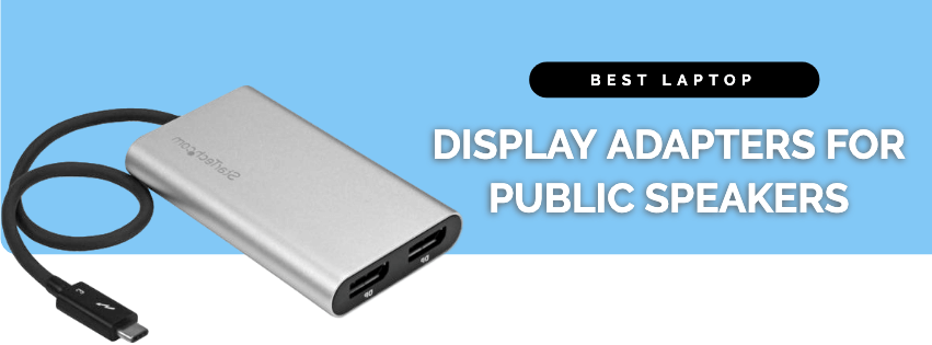 Best Laptop Display Adapters for Public Speakers