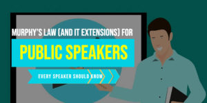 Murphy's Law (and its extensions) for the public speaker